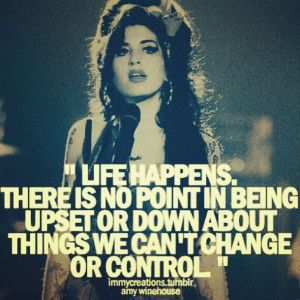 Amy Winehouse Quotes About Life Life happens - amy winehouse