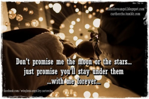 ... or the stars just promise you'll stay under them with me forever