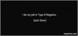 do my job in Type O Negative. - Josh Silver