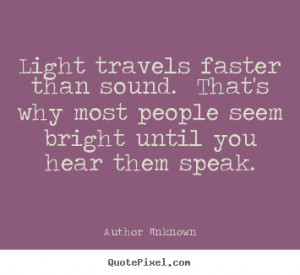 Quotes about success - Light travels faster than sound. that's why ...