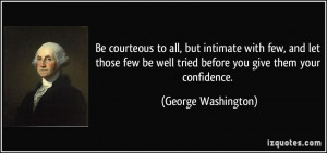 Be courteous to all, but intimate with few, and let those few be well ...