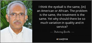 think the eyeball is the same, [in] an American or African. The ...