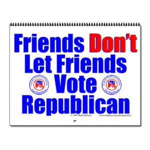 ... Obama Calendars > Friends Don't Let Friends Vote Republican Wall Cal
