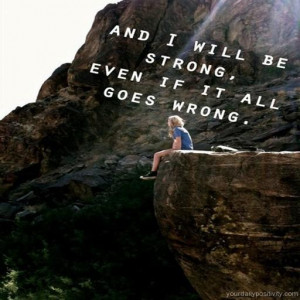 Quote #39 – And I will be strong, even if it all goes wrong.