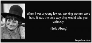 When I was a young lawyer, working women wore hats. It was the only ...