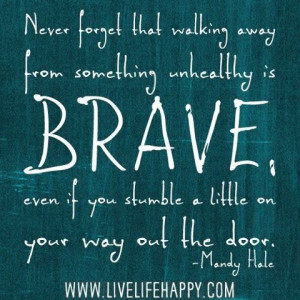 Be brave enough to walk away from unhealthy habits and relationships ...