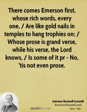 There comes Emerson first, whose rich words, every one, / Are like ...