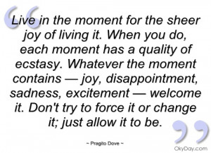 live in the moment for the sheer joy of