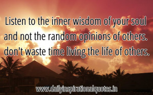 Listen to the inner wisdom of your soul and not the random opinions of ...