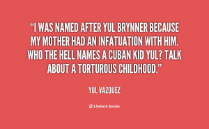 quote-Yul-Vazquez-i-was-named-after-yul-brynner-because-140288_1.png
