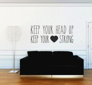 "This quote reads ""Keep your head up, Keep your heart strong"" An ..."