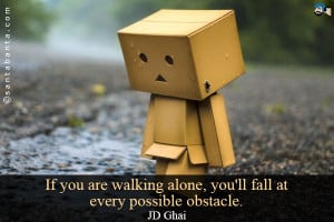 Walking Alone Quotes If you are walking alone,