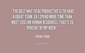 The best way to be productive is to have a great team. So I spend more ...