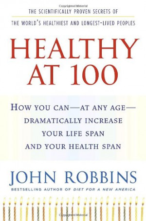 Healthy at 100: The Scientifically Proven Secrets of the World's ...
