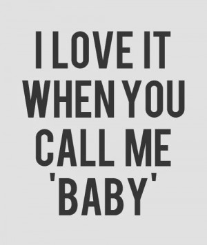 love it when you call me baby