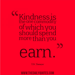 kindness-spend-more-than-you-earn-t-n-tiemeyer-daily-quotes-sayings ...