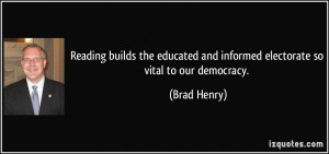 ... and informed electorate so vital to our democracy. - Brad Henry