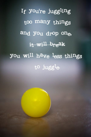 ok to let go. Life is a balancing act. Inspirational quotes Juggling ...