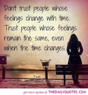 Don't Trust People Whose Feelings Change