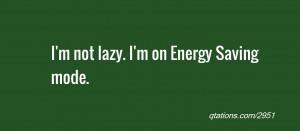 Image for Quote #2951: I'm not lazy. I'm on Energy Saving mode.