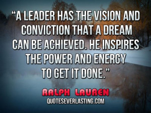 leader has the vision and conviction that a dream can be achieved ...