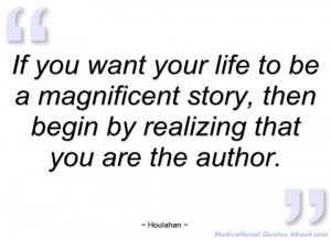 if you want your life to be a magnificent houlahan