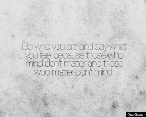 ... _0008_Be who you are and say what you feel because those who mind don