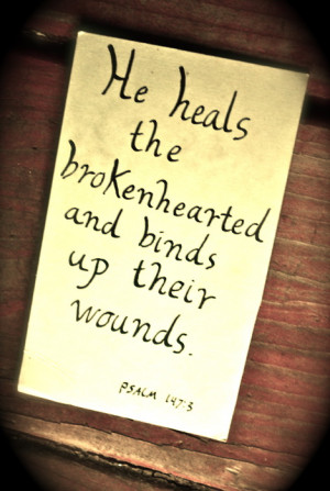 Verses for the Broken HeartedPsalm 147:3He heals the broken-hearted ...