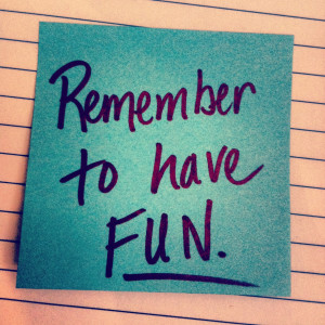 Stop Working and Start Having Fun.