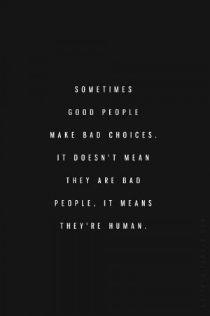 Quotes, Good People, Life, Inspiration, Bad People, Truths, Bad Choice ...