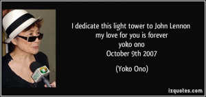 dedicate this light tower to John Lennon my love for you is forever ...