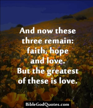 And Now These Three Remain Faith, Hope And Love - Faith Quotes