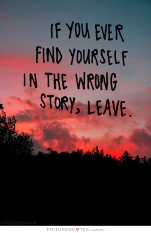 If you ever find yourself in the wrong story, leave Picture Quote #1