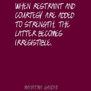 When restraint and courtesy are added to strength, the latter becomes ...
