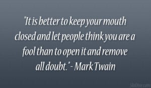 Better Keep Your Mouth Closed And Let People Think You Are