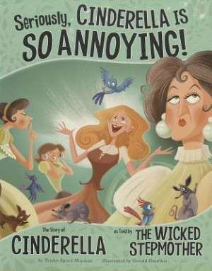 ... SO Annoying!: The Story of Cinderella as Told by the Wicked Stepmother