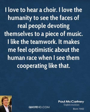 love to hear a choir. I love the humanity to see the faces of real ...