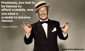 ... scandal to become famous - Maurice Chevalier Quotes - StatusMind.com