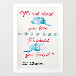QUOTE//WIL WHEATON ON BEING A NERD Art Print by Connie Cann - $15.00