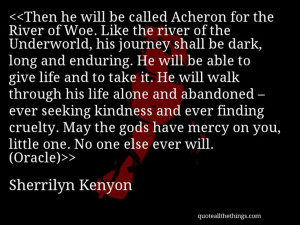Sherrilyn Kenyon - quote-Then he will be called Acheron for the River ...