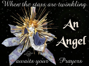 When The Stars Are Twinkling An Angel Awaits Your Prayers.