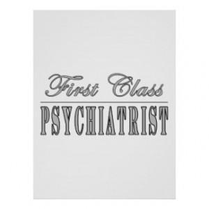 Psychiatrists Psychiatry First Class Psychiatrist Posters