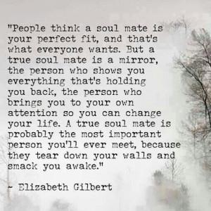Life Quotes, Mirrors, Soul Mates, Elizabethgilbert, Elizabeth Gilbert ...