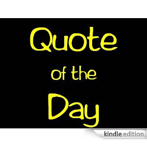 Quote of the Day [Kindle Edition]