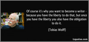 why you want to become a writer - because you have the liberty to do ...