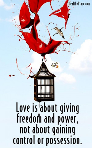 Abuse quote: Love is about giving freedom and power, not about gaining ...