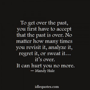 To get over the past, you first have to accept that the past is over ...