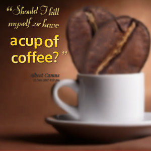 Quotes Picture: should i kill myself, or have a cup of coffee?