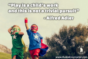 Play is a child's work and this is not a trivial pursuit ...