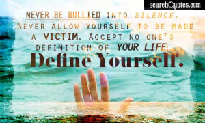 Never Be Bullied Into Silence, Never Allow Yourself To Be Made A ...